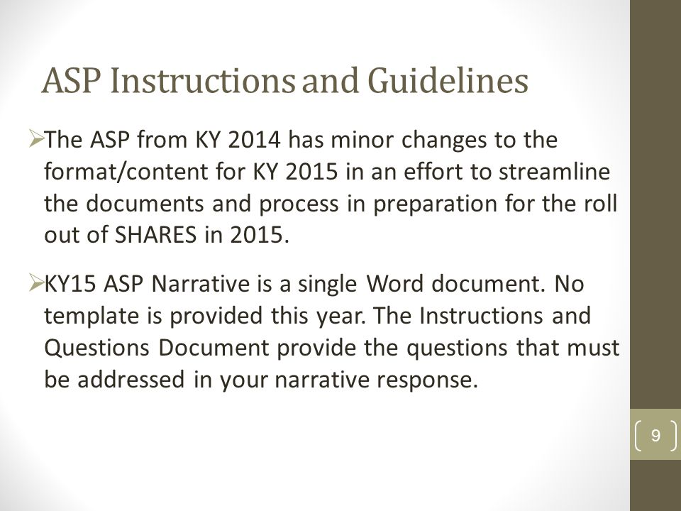 ASP Instructions and Guidelines  The ASP from KY 2014 has minor changes to the format/content for KY 2015 in an effort to streamline the documents and process in preparation for the roll out of SHARES in 2015.