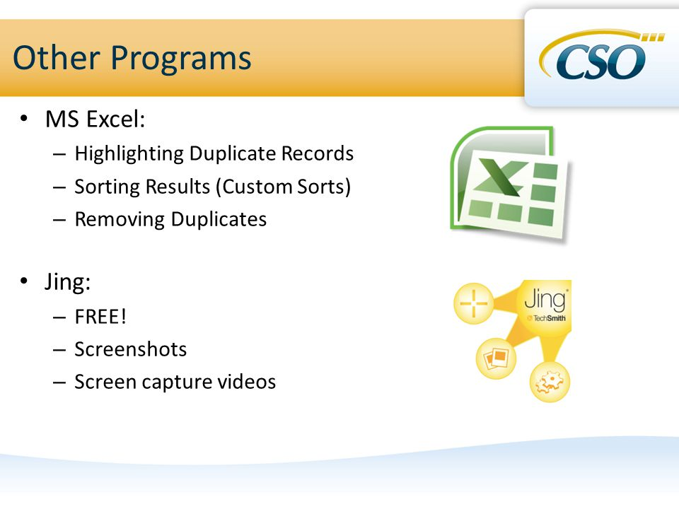 Other Programs MS Excel: – Highlighting Duplicate Records – Sorting Results (Custom Sorts) – Removing Duplicates Jing: – FREE! – Screenshots – Screen