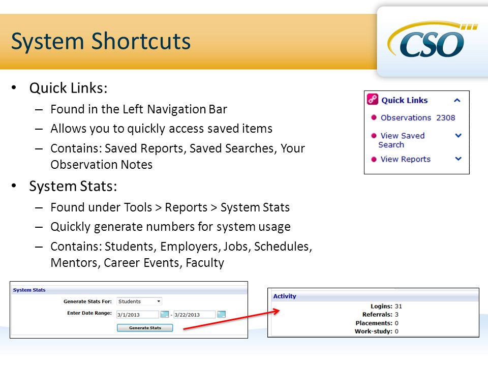 System Shortcuts Quick Links: – Found in the Left Navigation Bar – Allows you to quickly access saved items – Contains: Saved Reports, Saved Searches,