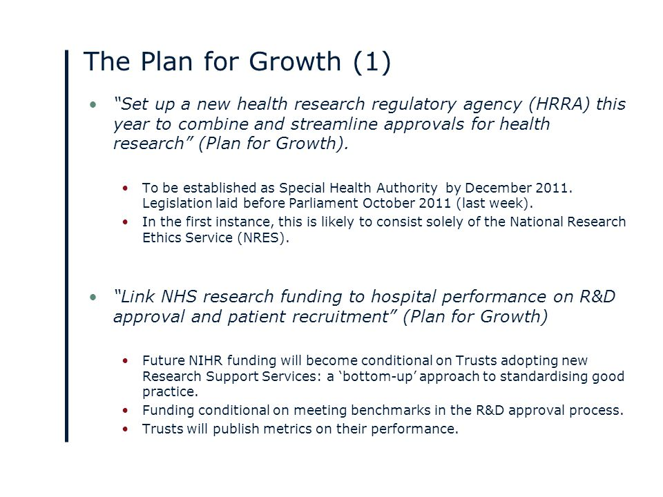 The Plan for Growth (1) Set up a new health research regulatory agency (HRRA) this year to combine and streamline approvals for health research (Plan for Growth).