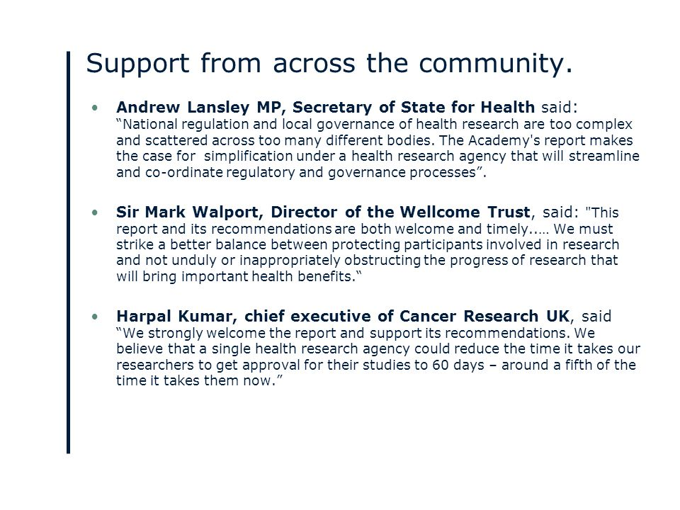 The Government's response (March 2011) 'In life sciences…we will radically reduce the time it takes to get approval for the clinical trials.' George Osborne Focus on 'healthcare and life sciences' as a key sector for long-term growth.