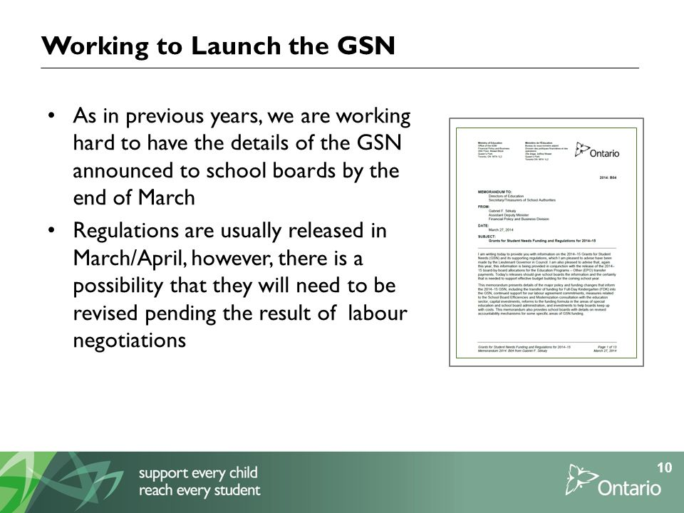 Working to Launch the GSN As in previous years, we are working hard to have the details of the GSN announced to school boards by the end of March Regulations are usually released in March/April, however, there is a possibility that they will need to be revised pending the result of labour negotiations 10