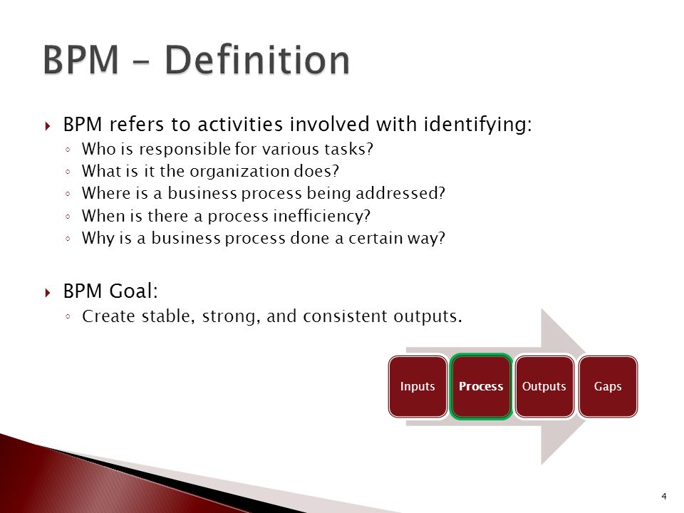  BPM refers to activities involved with identifying: ◦ Who is responsible for various tasks.