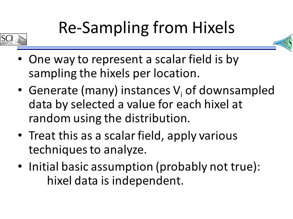 Re-Sampling from Hixels One way to represent a scalar field is by sampling the hixels per location.
