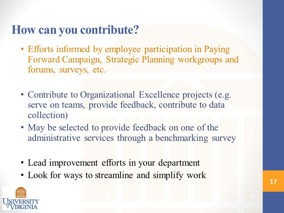 How can you contribute? Efforts informed by employee participation in Paying Forward Campaign, Strategic Planning workgroups and forums, surveys, etc.