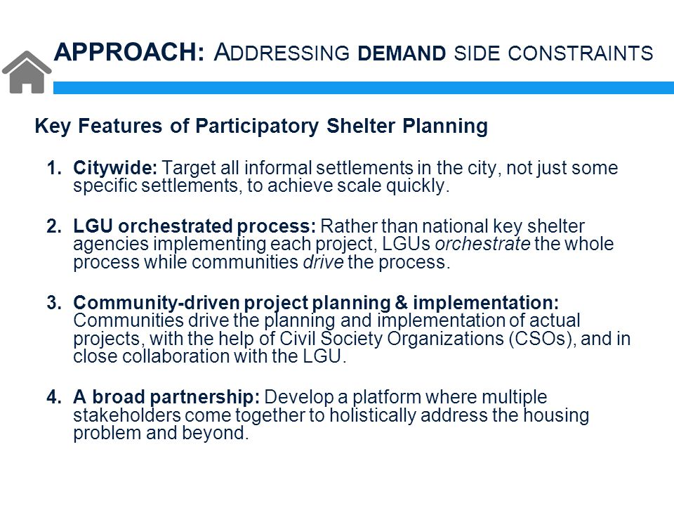 Key Features of Participatory Shelter Planning 1.Citywide: Target all informal settlements in the city, not just some specific settlements, to achieve scale quickly.