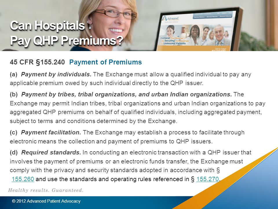 Can Hospitals Pay QHP Premiums. 45 CFR §155.240 Payment of Premiums (a) Payment by individuals.