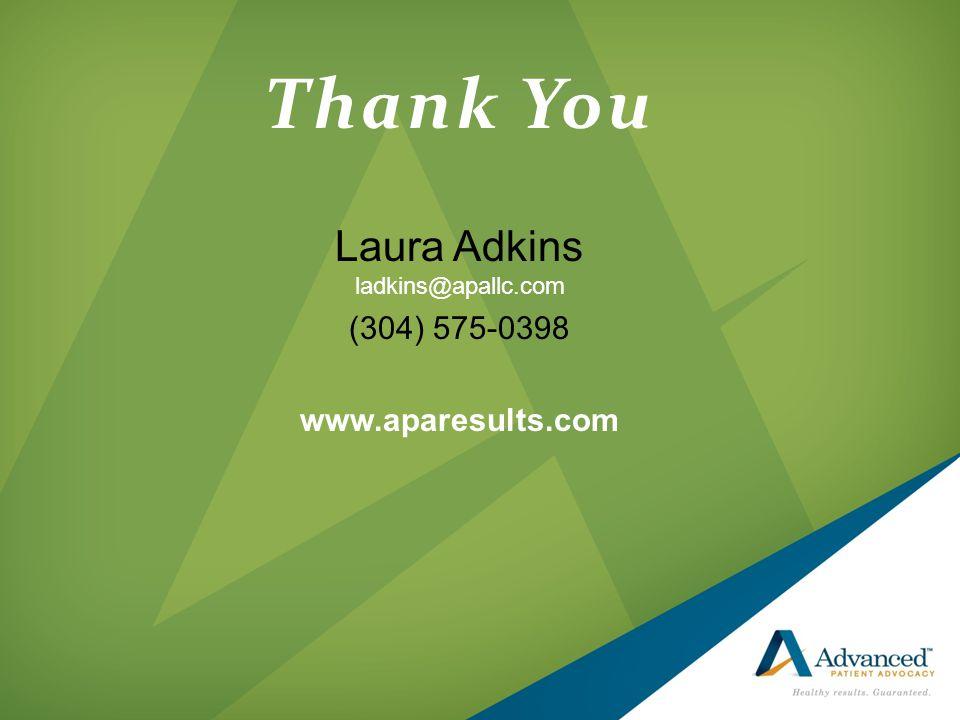 Thank You Laura Adkins ladkins@apallc.com (304) 575-0398 www.aparesults.com