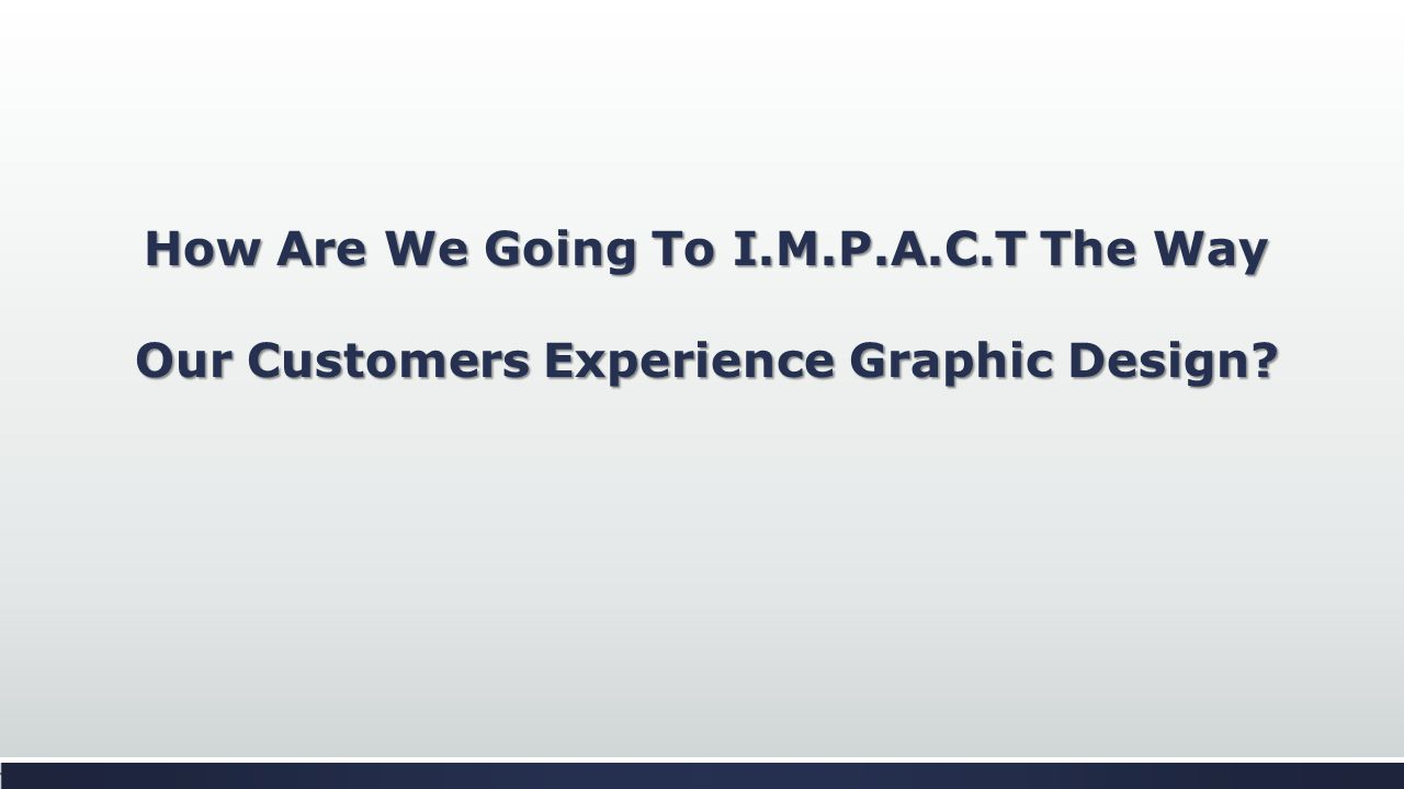 CJ GRAPHICX I.M.P.A.C.T (I) Initial Contact (M) Make Assessment (P) Provide Solution (A) Add Value (C) Close Deal (T) Thank Customer