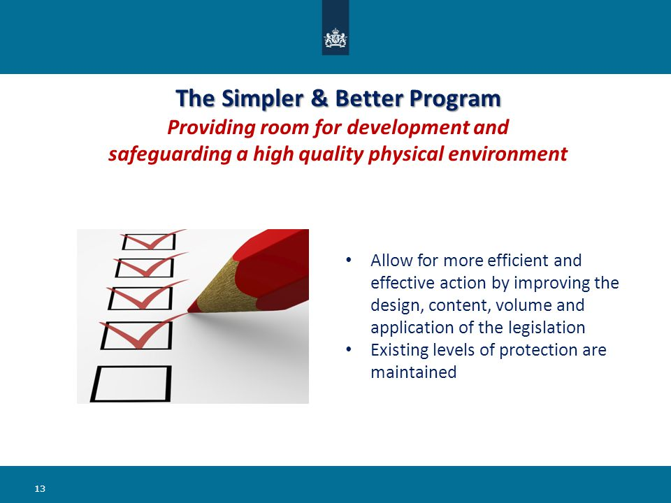 The Simpler & Better Program The Simpler & Better Program Providing room for development and safeguarding a high quality physical environment 13 Allow