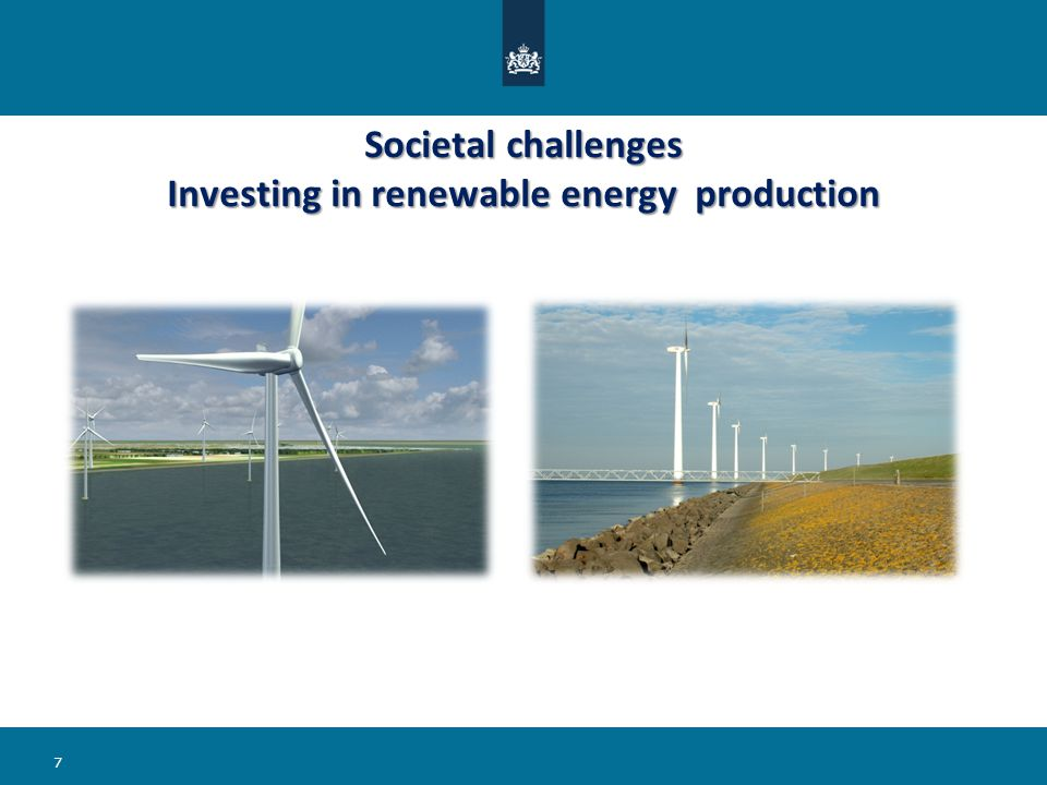 Societal challenges Investing in renewable energy production 7