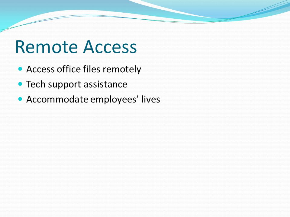 Remote Access Access office files remotely Tech support assistance Accommodate employees' lives