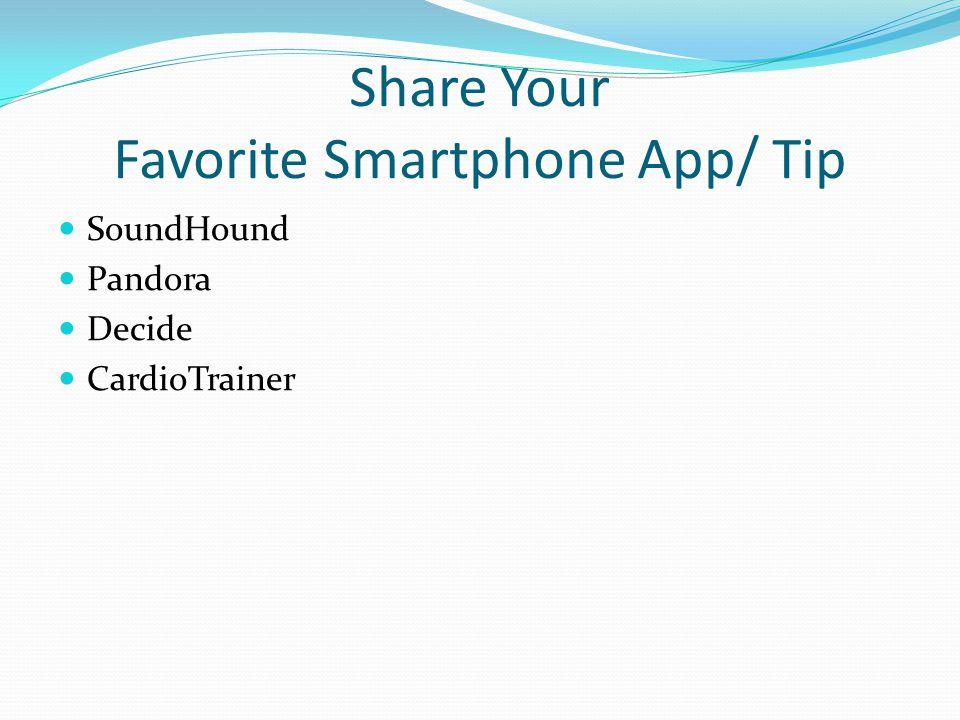 Share Your Favorite Smartphone App/ Tip SoundHound Pandora Decide CardioTrainer