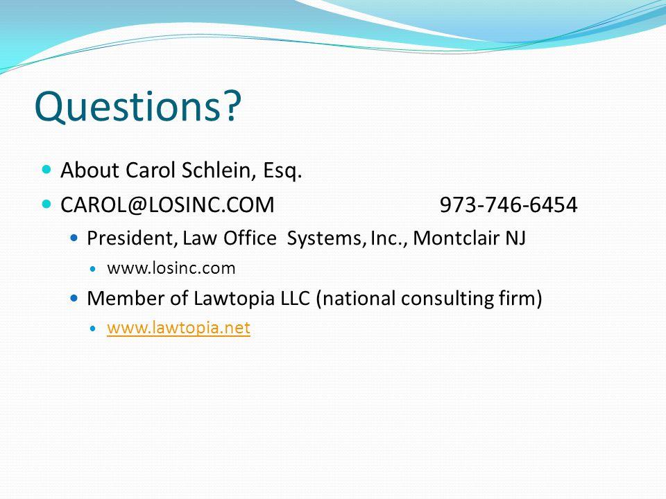 Questions. About Carol Schlein, Esq.
