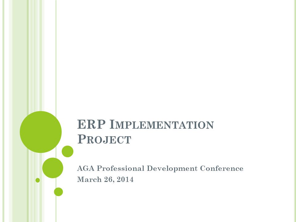 ERP I MPLEMENTATION P ROJECT AGA Professional Development Conference March 26, 2014