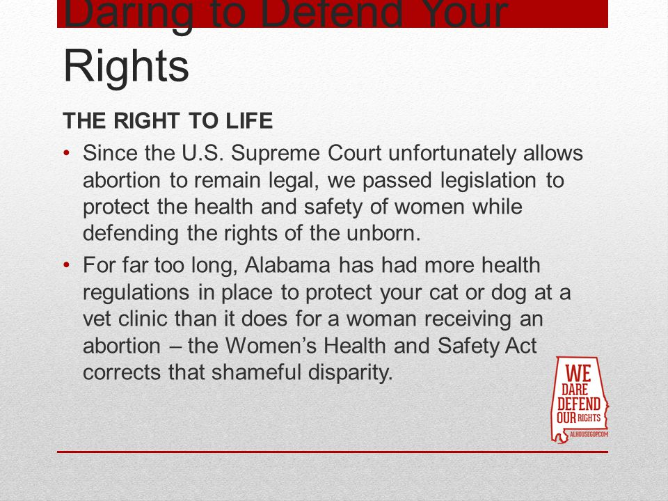 Daring to Defend Your Rights THE RIGHT TO LIFE Since the U.S.