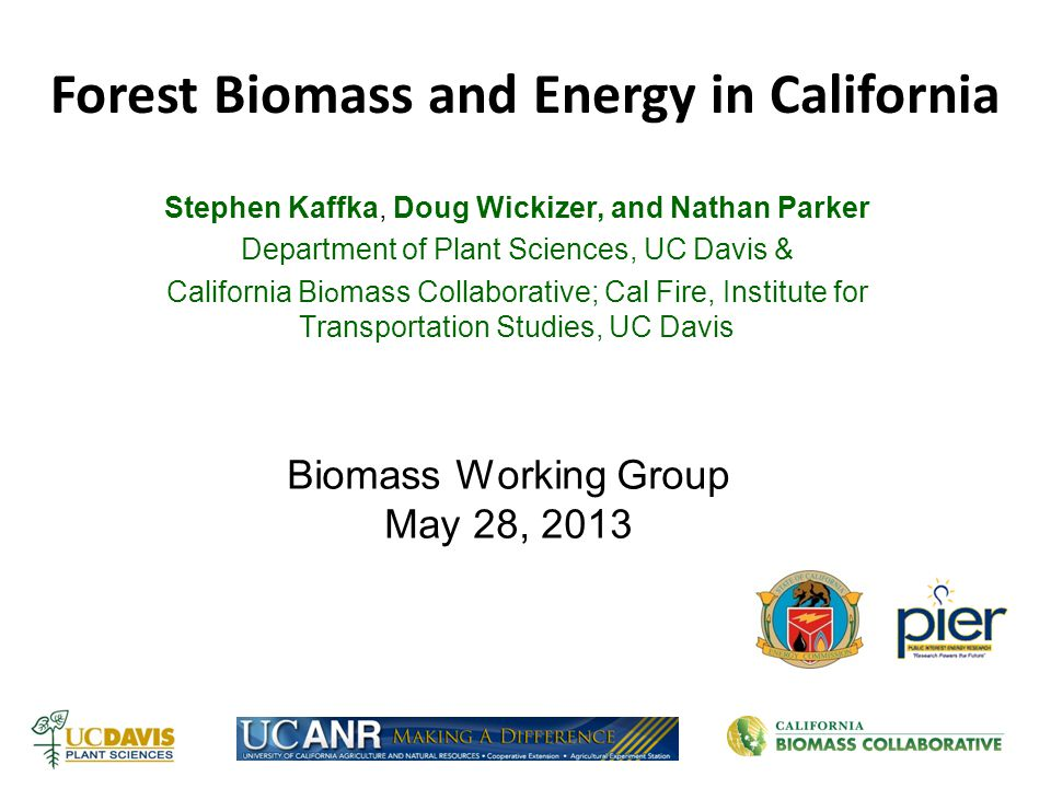 Biomass Working Group May 28, 2013 Stephen Kaffka, Doug Wickizer, and Nathan Parker Department of Plant Sciences, UC Davis & California Bi o mass Coll