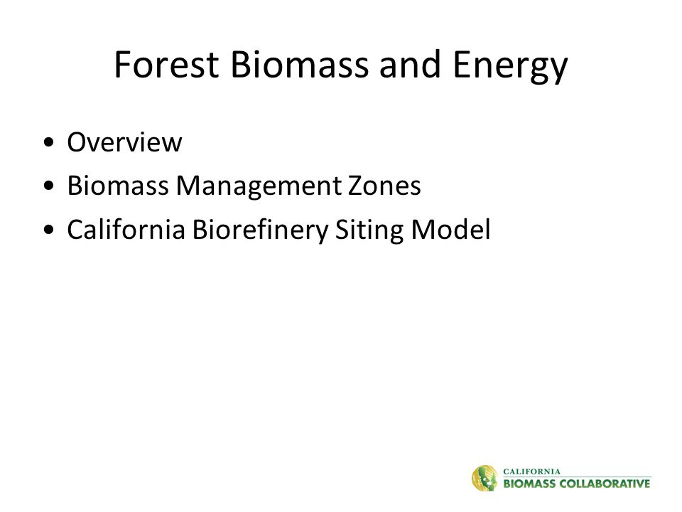 Forest Biomass and Energy Overview Biomass Management Zones California Biorefinery Siting Model
