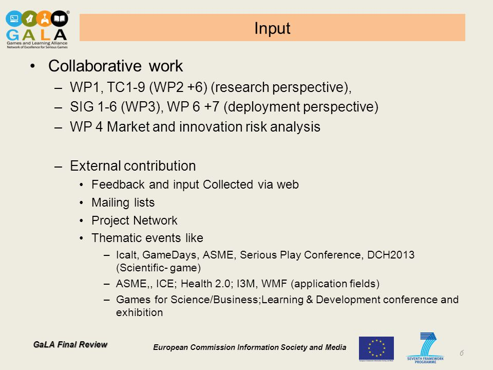 GaLA Final Review European Commission Information Society and Media Input Collaborative work –WP1, TC1-9 (WP2 +6) (research perspective), –SIG 1-6 (WP