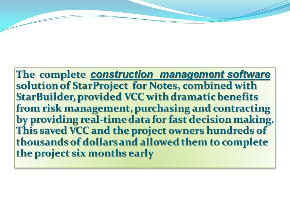 The complete construction management software solution of StarProject for Notes, combined with StarBuilder, provided VCC with dramatic benefits from r