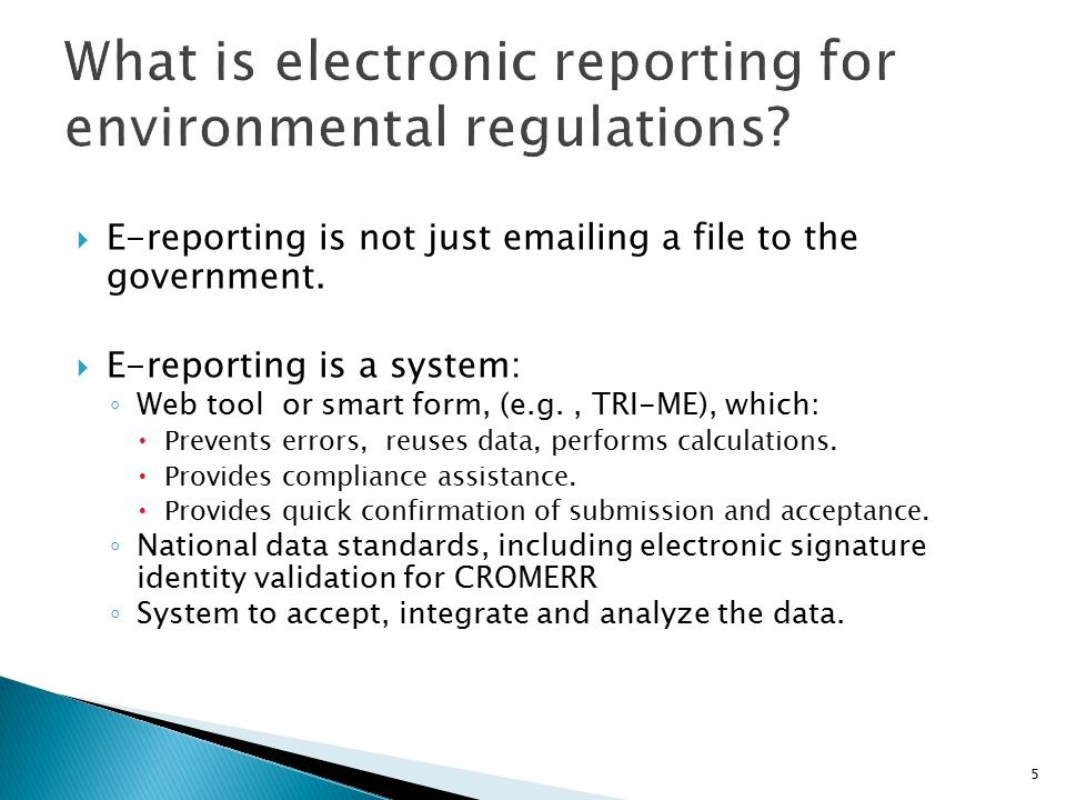  E-reporting is not just emailing a file to the government.  E-reporting is a system: ◦ Web tool or smart form, (e.g., TRI-ME), which:  Prevents er
