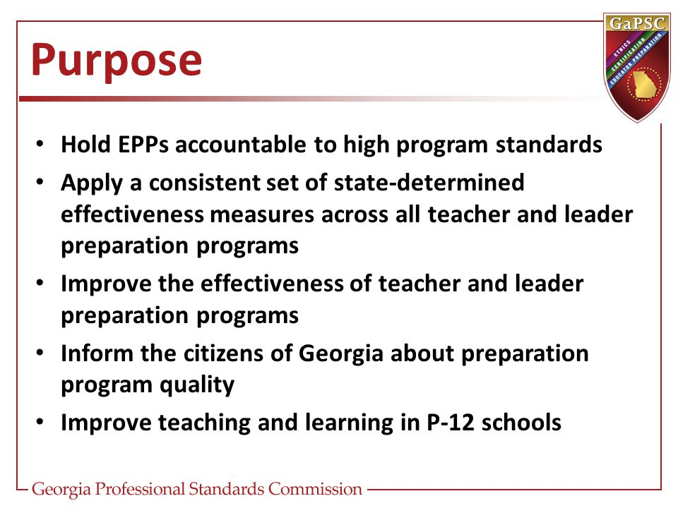 Hold EPPs accountable to high program standards Apply a consistent set of state-determined effectiveness measures across all teacher and leader prepar