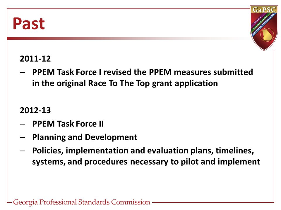 Past 2011-12 – PPEM Task Force I revised the PPEM measures submitted in the original Race To The Top grant application 2012-13 – PPEM Task Force II –