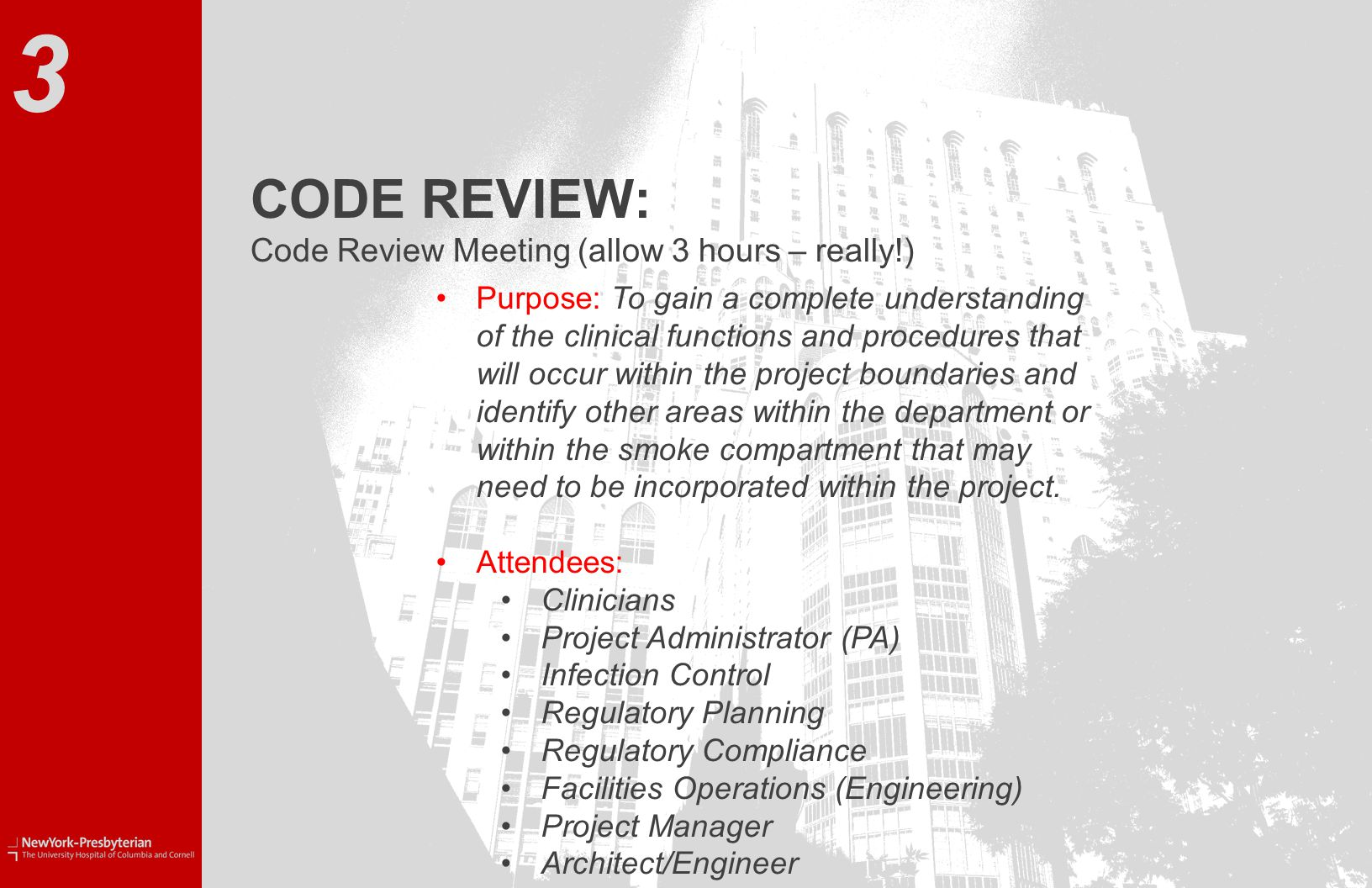 CODE REVIEW: Code Review Meeting (allow 3 hours – really!) 3 Purpose: To gain a complete understanding of the clinical functions and procedures that will occur within the project boundaries and identify other areas within the department or within the smoke compartment that may need to be incorporated within the project.