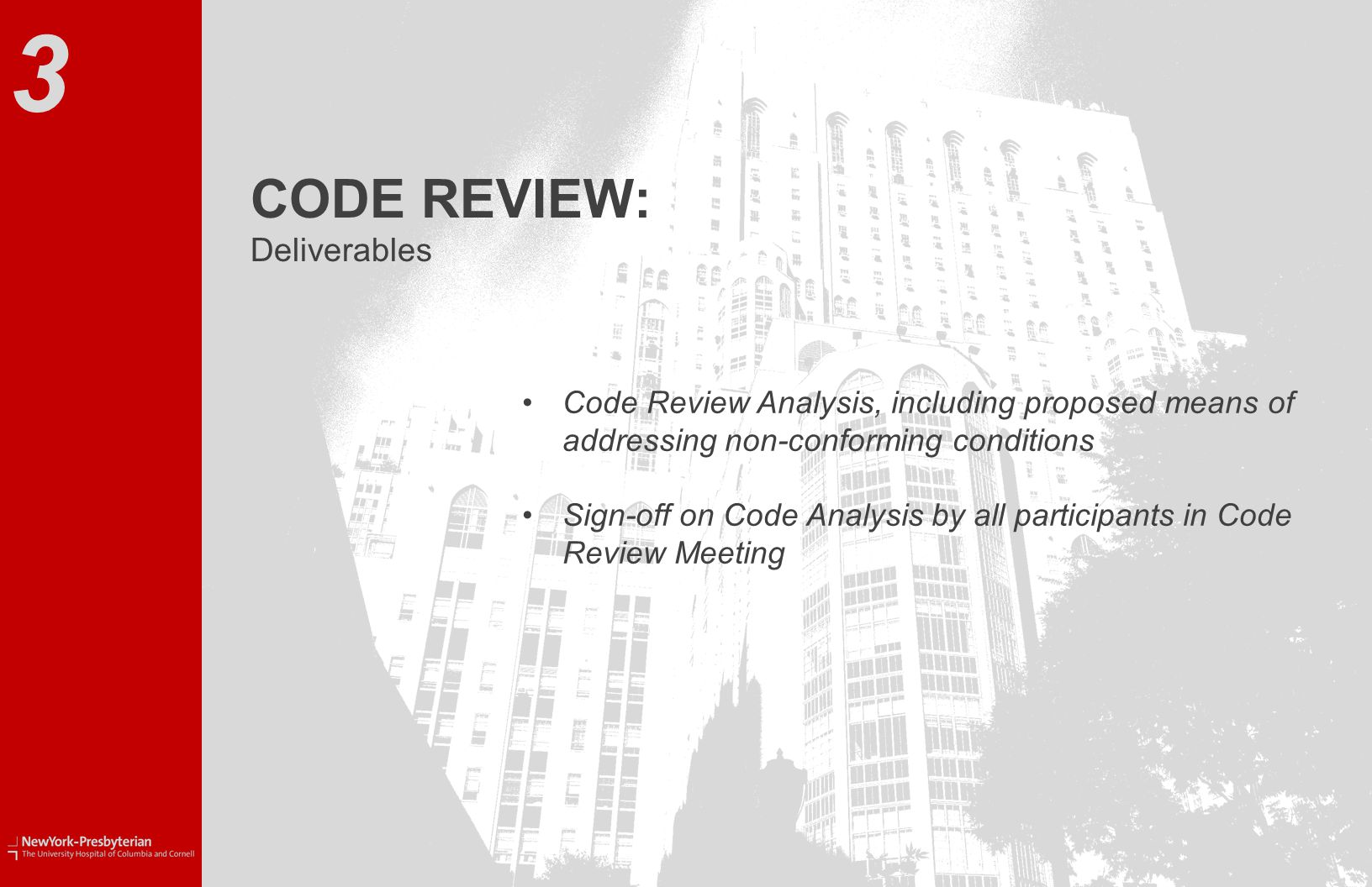 CODE REVIEW: Deliverables Code Review Analysis, including proposed means of addressing non-conforming conditions Sign-off on Code Analysis by all participants in Code Review Meeting 3
