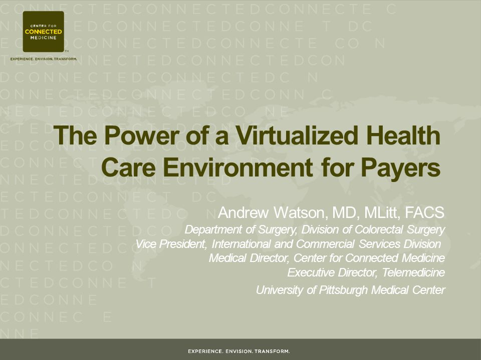 The Power of a Virtualized Health Care Environment for Payers Andrew Watson, MD, MLitt, FACS Department of Surgery, Division of Colorectal Surgery Vic