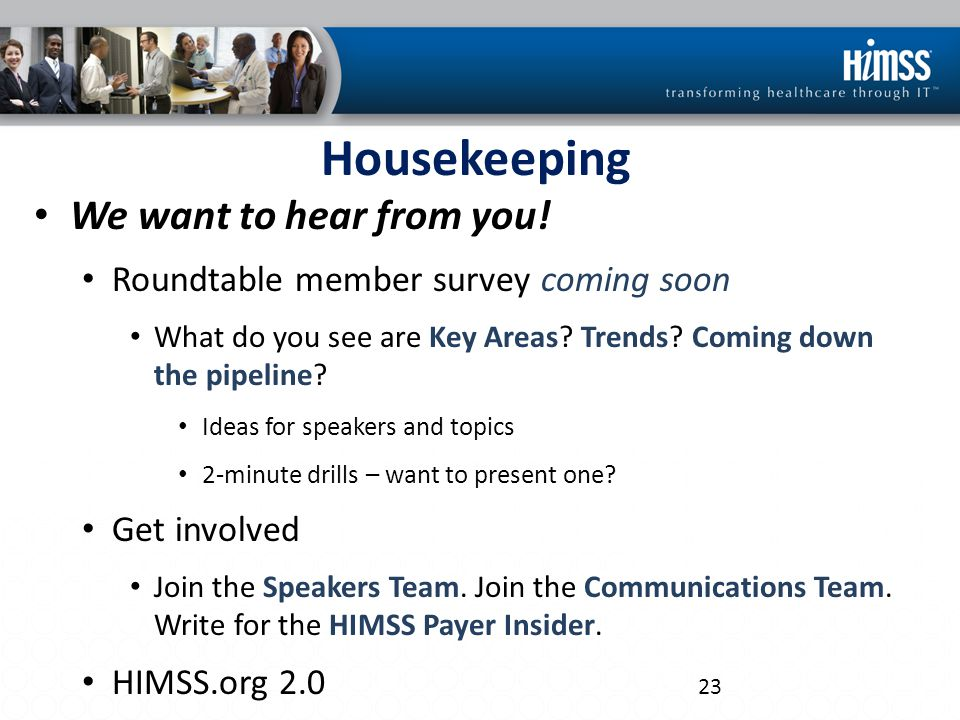Housekeeping We want to hear from you! Roundtable member survey coming soon What do you see are Key Areas? Trends? Coming down the pipeline? Ideas for