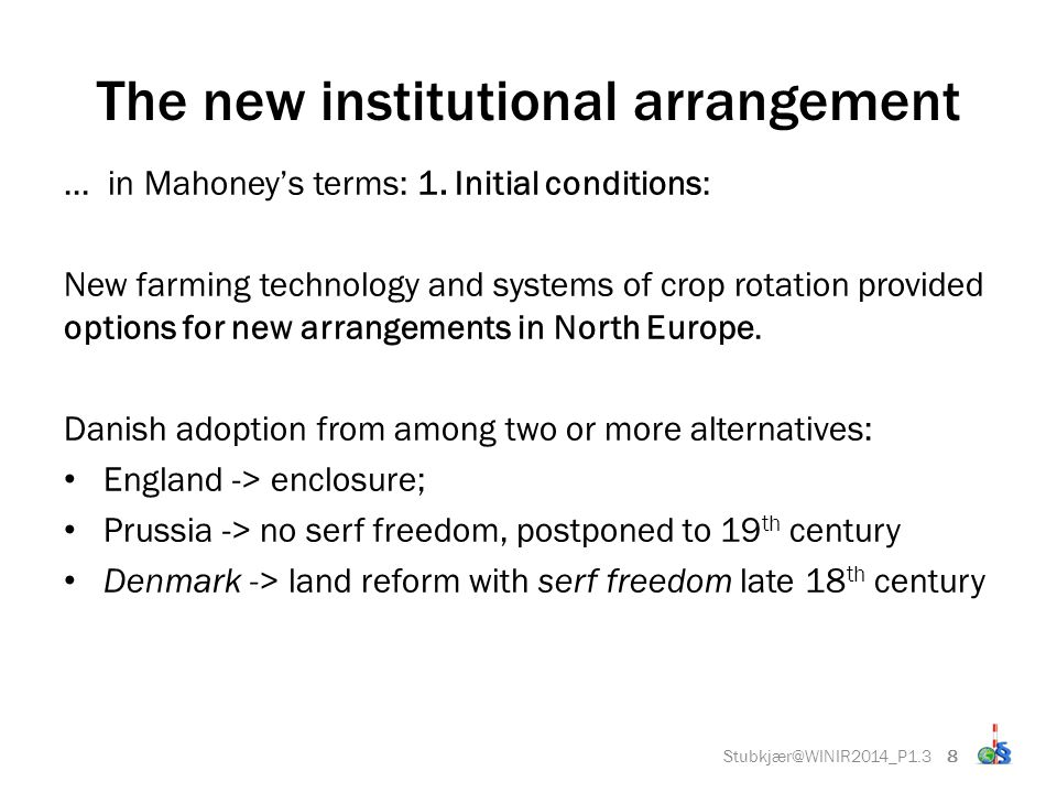 8 The new institutional arrangement... in Mahoney's terms: 1. Initial conditions: New farming technology and systems of crop rotation provided options