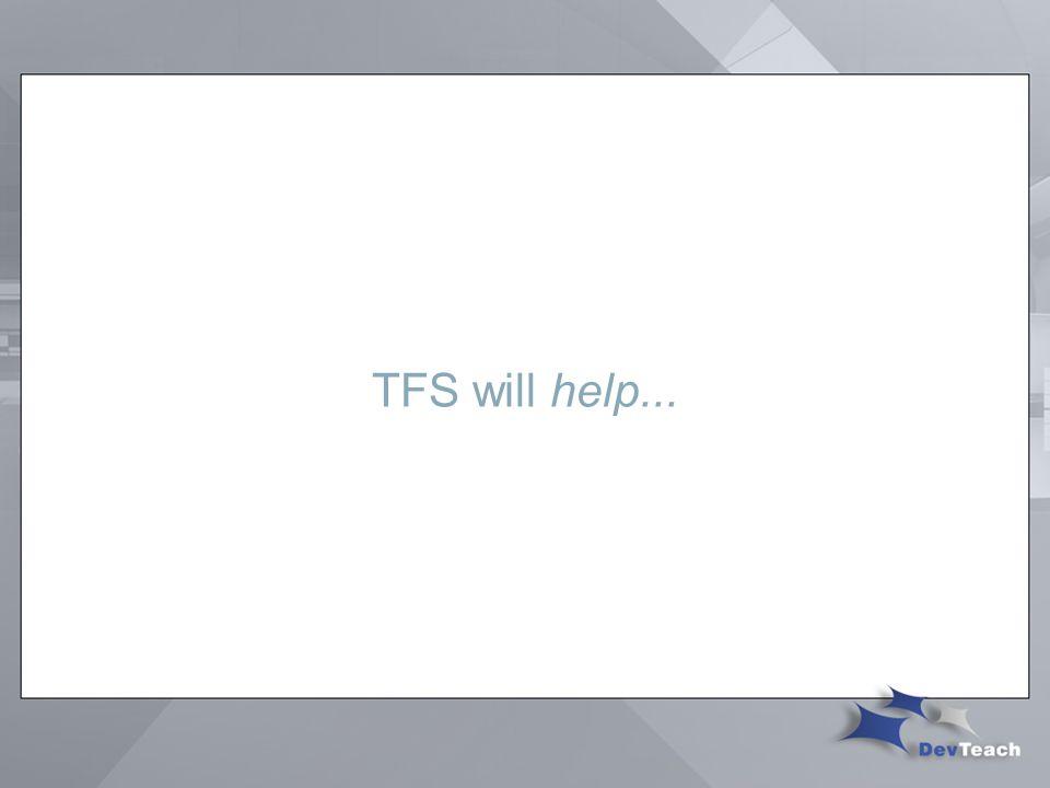 TFS will help...