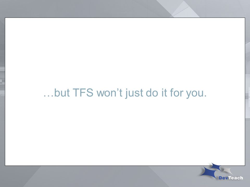 …but TFS won't just do it for you.
