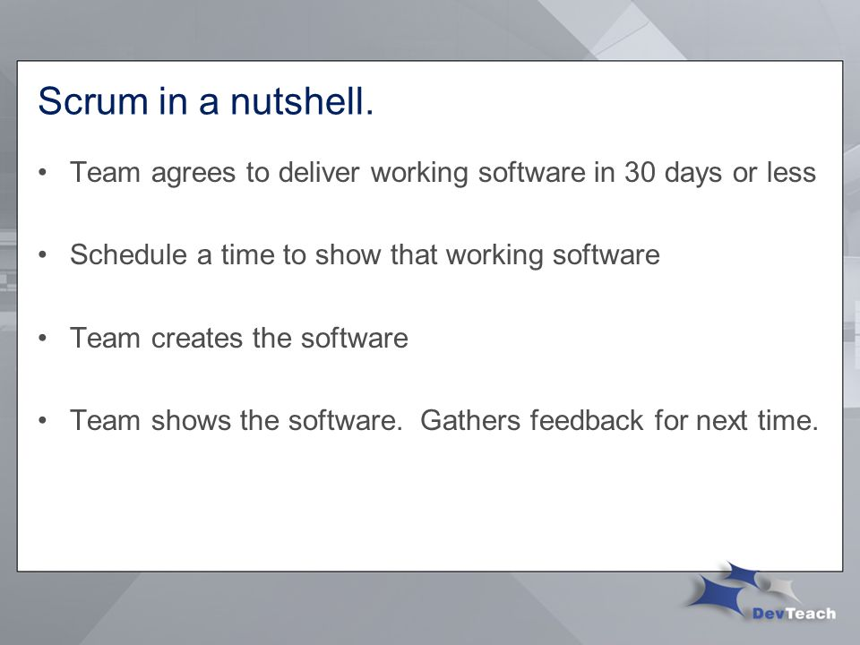 Team agrees to deliver working software in 30 days or less Schedule a time to show that working software Team creates the software Team shows the software.