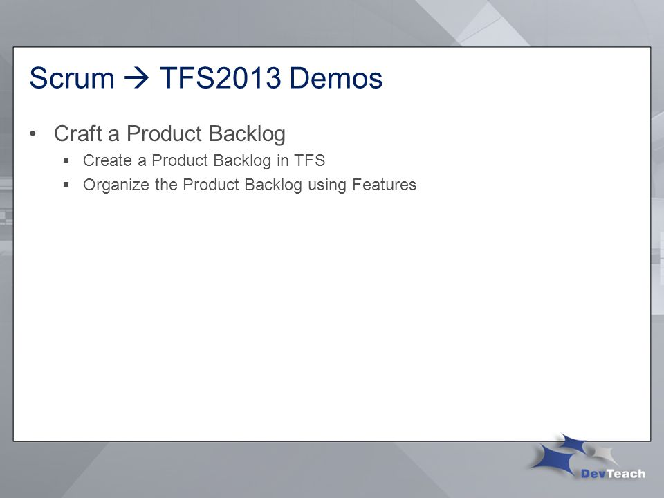 Scrum  TFS2013 Demos Craft a Product Backlog  Create a Product Backlog in TFS  Organize the Product Backlog using Features