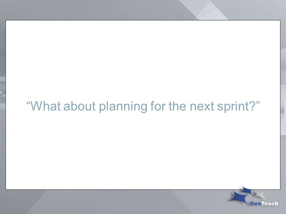What about planning for the next sprint