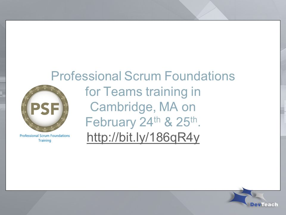Professional Scrum Foundations for Teams training in Cambridge, MA on February 24 th & 25 th.