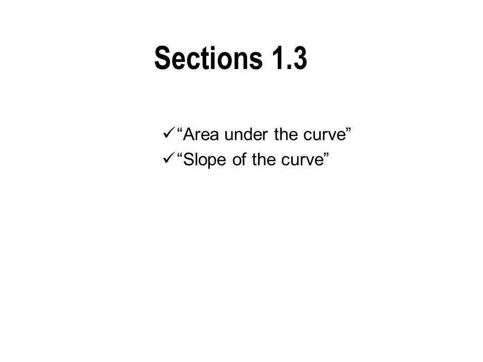 "Sections 1.3 ""Area under the curve"" ""Slope of the curve"""