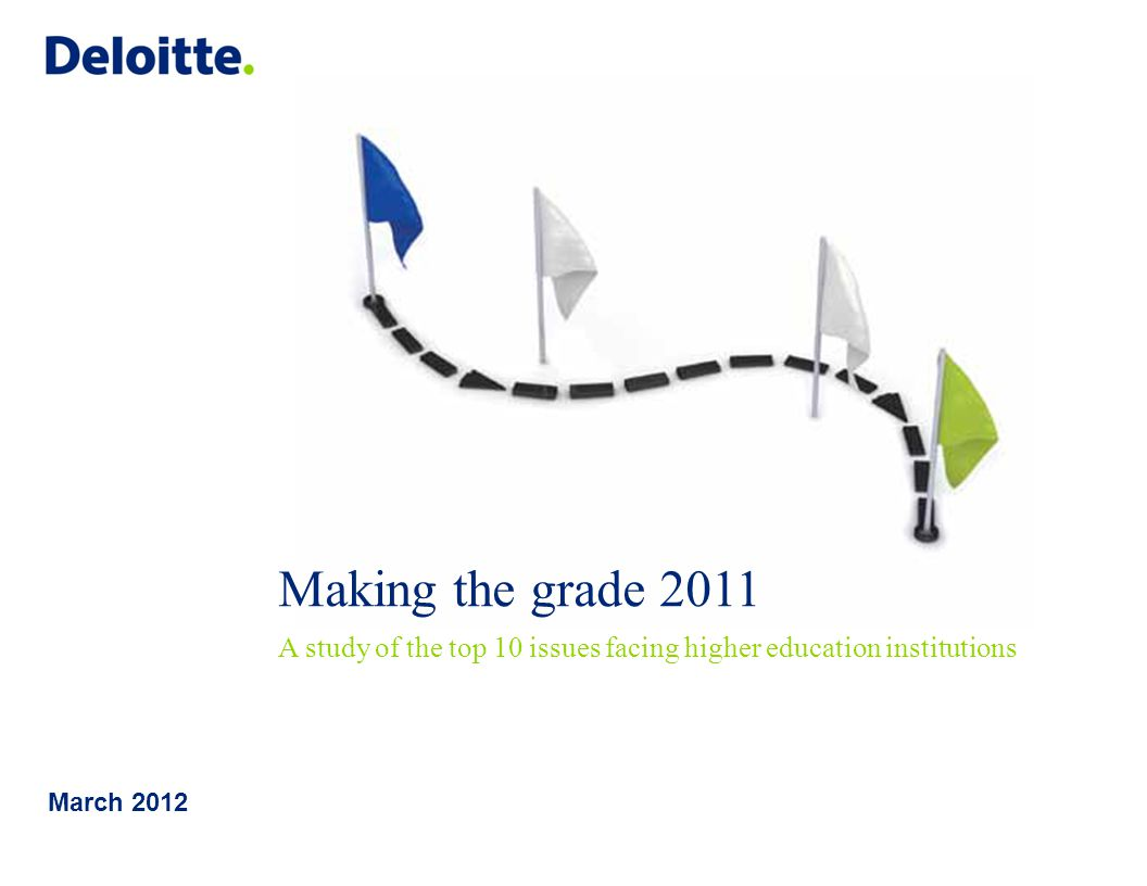 Making the grade 2011 A study of the top 10 issues facing higher education institutions March 2012