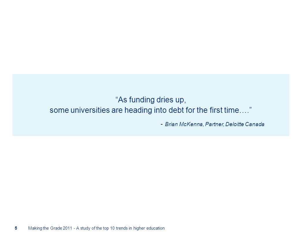 """As funding dries up, some universities are heading into debt for the first time…."" - Brian McKenna, Partner, Deloitte Canada Making the Grade 2011 -"