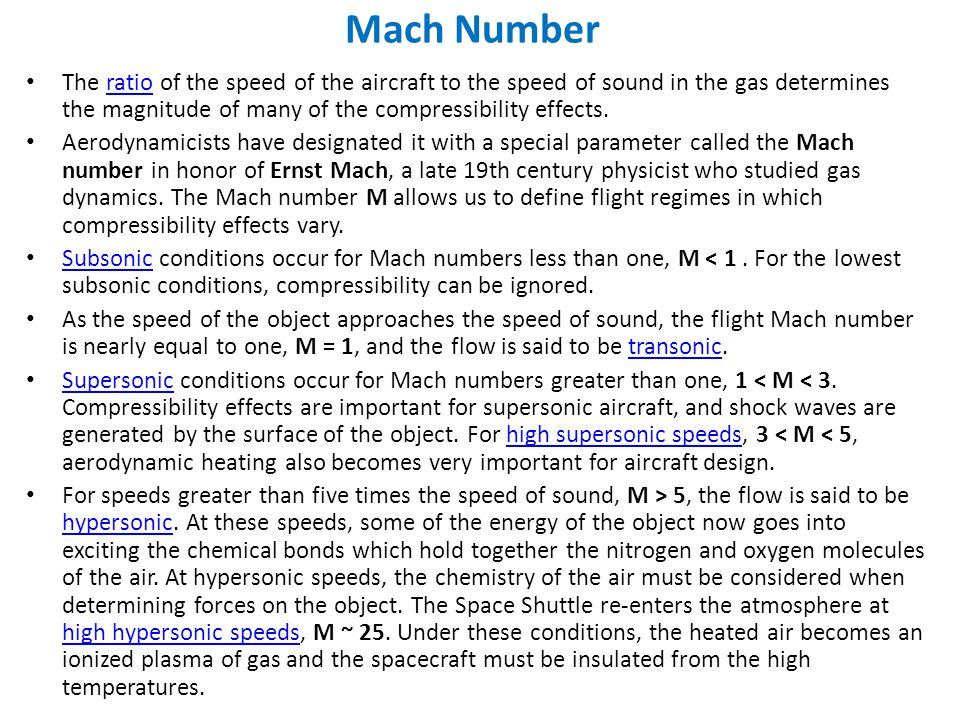 Mach Number The ratio of the speed of the aircraft to the speed of sound in the gas determines the magnitude of many of the compressibility effects.ratio Aerodynamicists have designated it with a special parameter called the Mach number in honor of Ernst Mach, a late 19th century physicist who studied gas dynamics.
