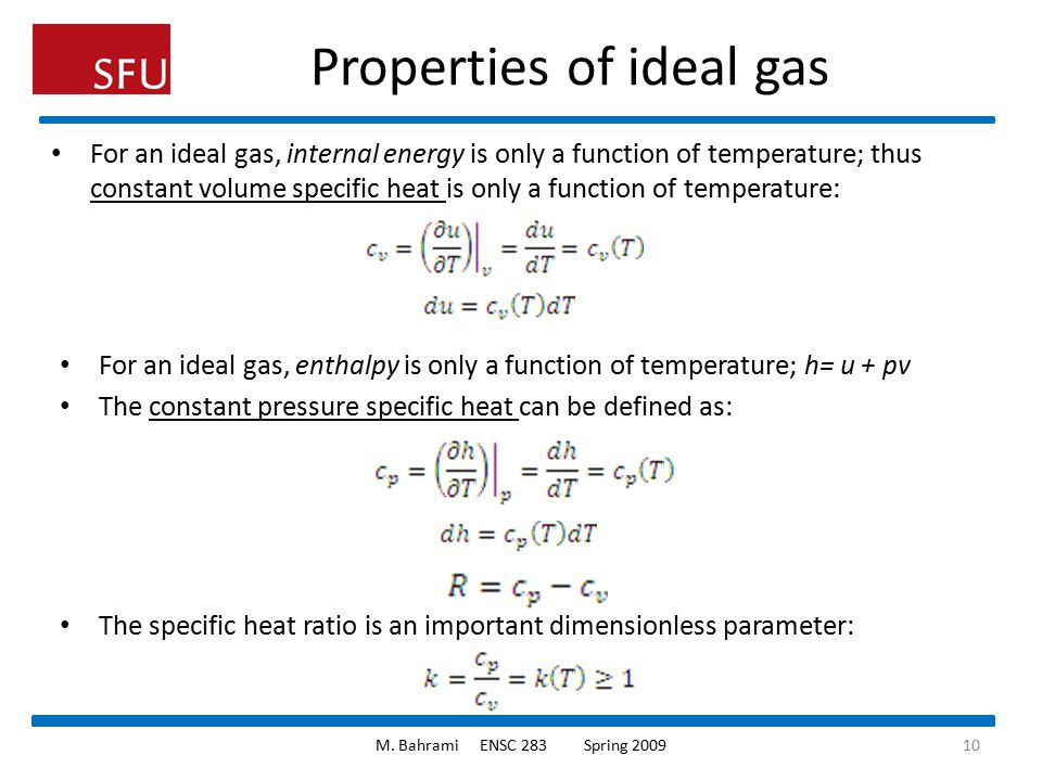 Properties of ideal gas For an ideal gas, internal energy is only a function of temperature; thus constant volume specific heat is only a function of