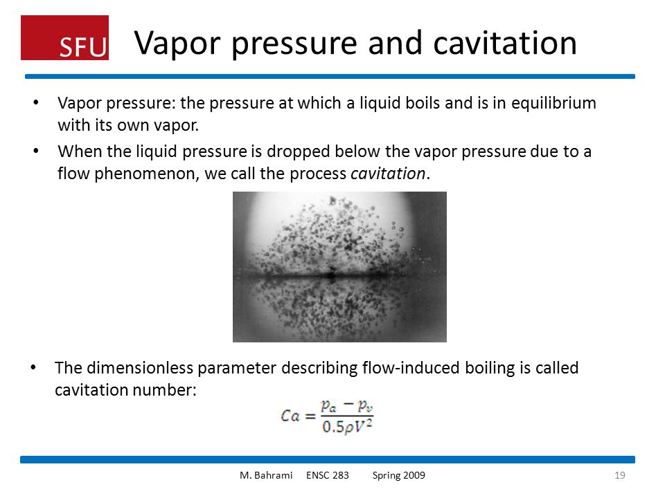 Vapor pressure and cavitation Vapor pressure: the pressure at which a liquid boils and is in equilibrium with its own vapor. When the liquid pressure
