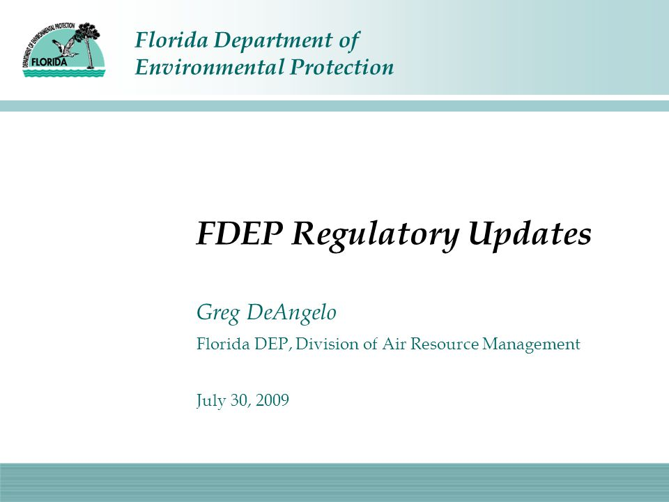 Florida Department of Environmental Protection FDEP Regulatory Updates Greg DeAngelo Florida DEP, Division of Air Resource Management July 30, 2009