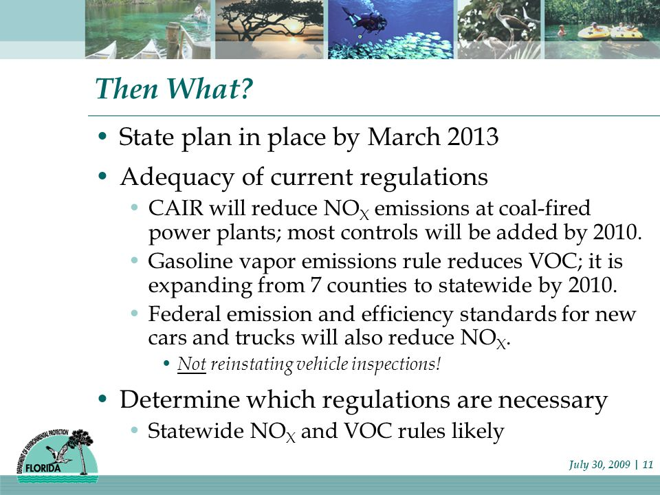 Then What? State plan in place by March 2013 Adequacy of current regulations CAIR will reduce NO X emissions at coal-fired power plants; most controls