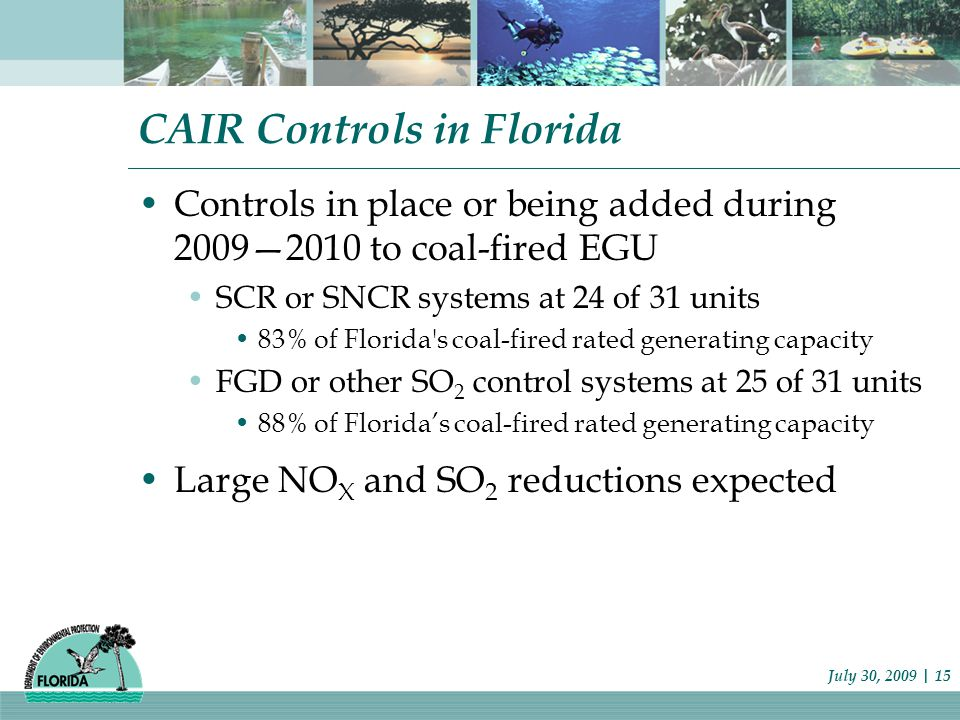 CAIR Controls in Florida Controls in place or being added during 2009—2010 to coal-fired EGU SCR or SNCR systems at 24 of 31 units 83% of Florida's co