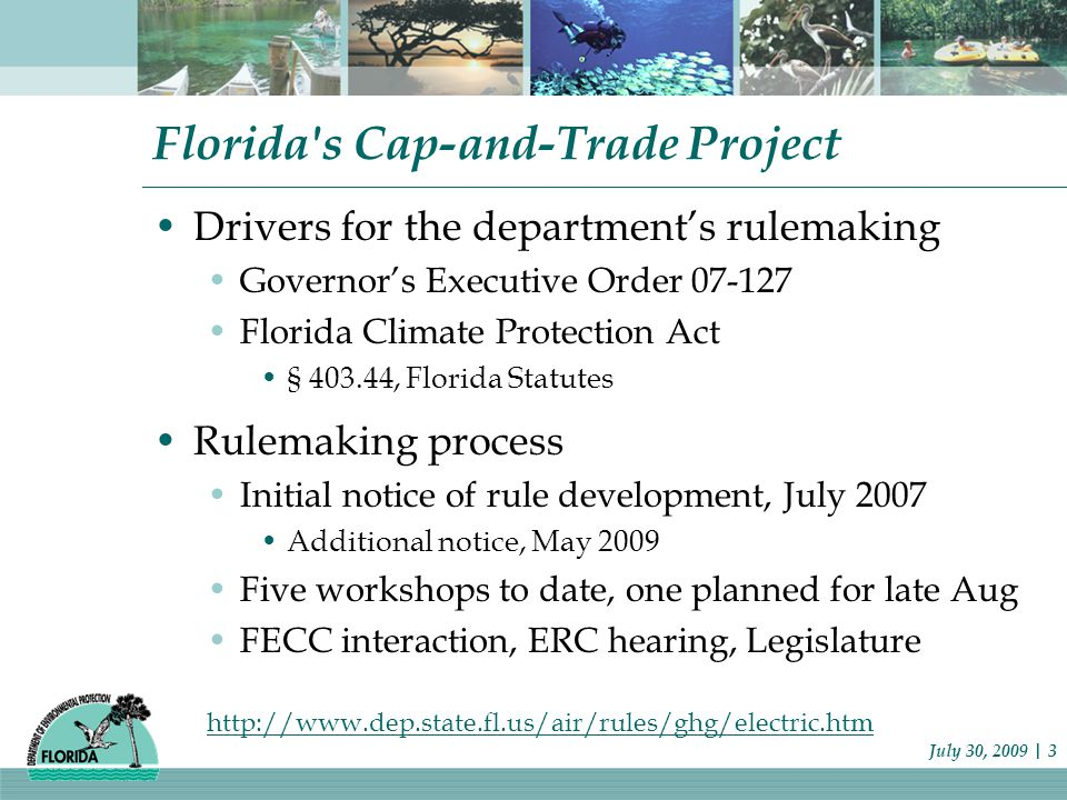 Florida's Cap-and-Trade Project Drivers for the department's rulemaking Governor's Executive Order 07-127 Florida Climate Protection Act § 403.44, Flo
