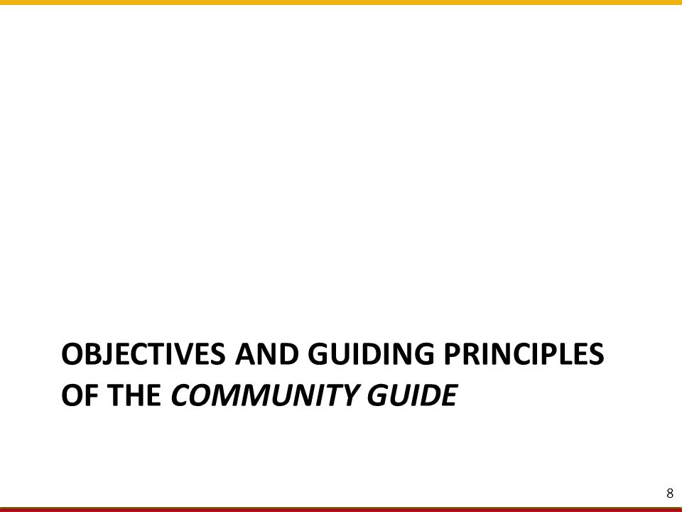 OBJECTIVES AND GUIDING PRINCIPLES OF THE COMMUNITY GUIDE 8