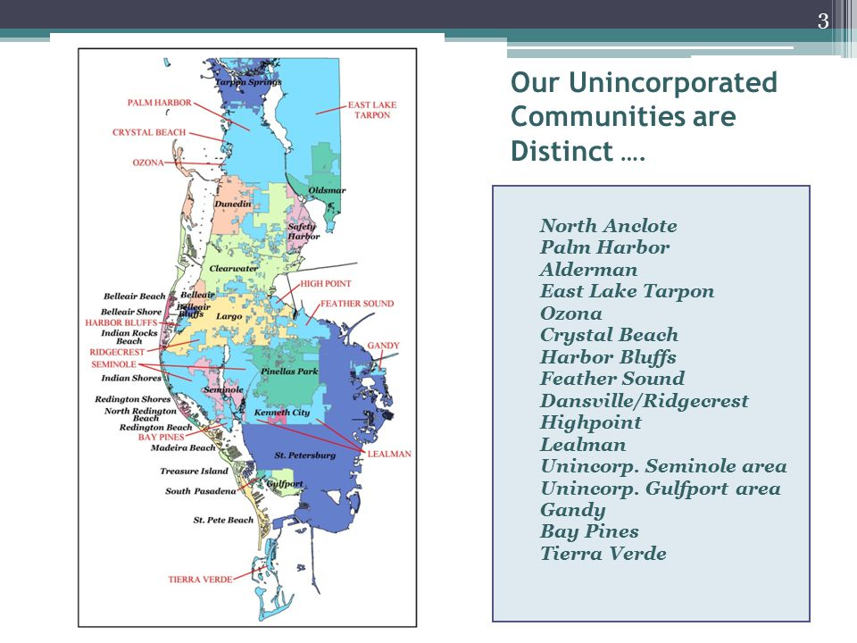 Our Unincorporated Communities are Distinct …. North Anclote Palm Harbor Alderman East Lake Tarpon Ozona Crystal Beach Harbor Bluffs Feather Sound Dan